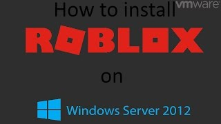 How to install Roblox on Windows Server 2012 R2 in VMware