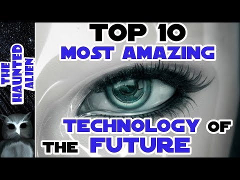 Top 10 Most Amazing Technology of The Future
