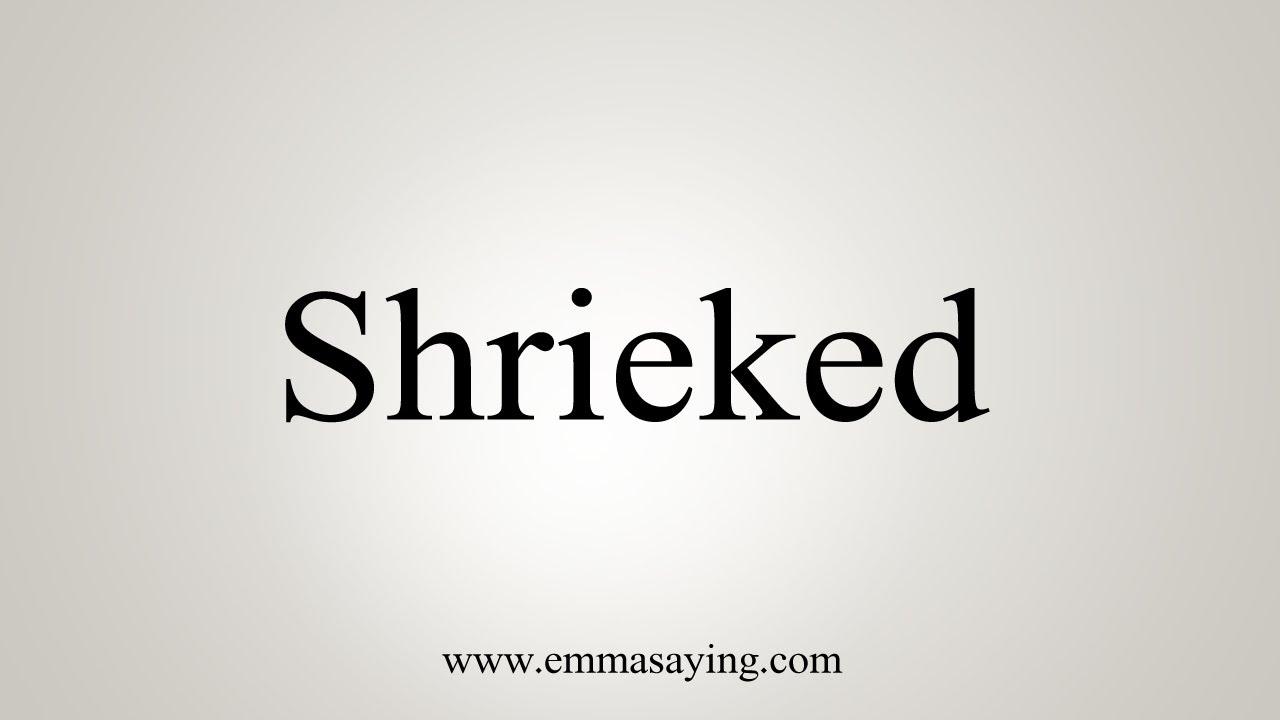 How To Say Shrieked