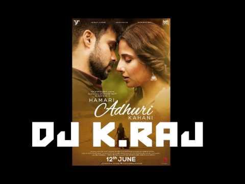 Hamari Adhuri Kahani  REMIX DJ K RAJ FT Arijit Singh