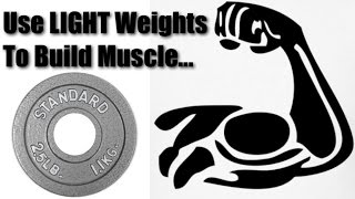 How To Use Light Weights To Build Muscle!