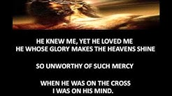 When He was on the cross I was on His mind
