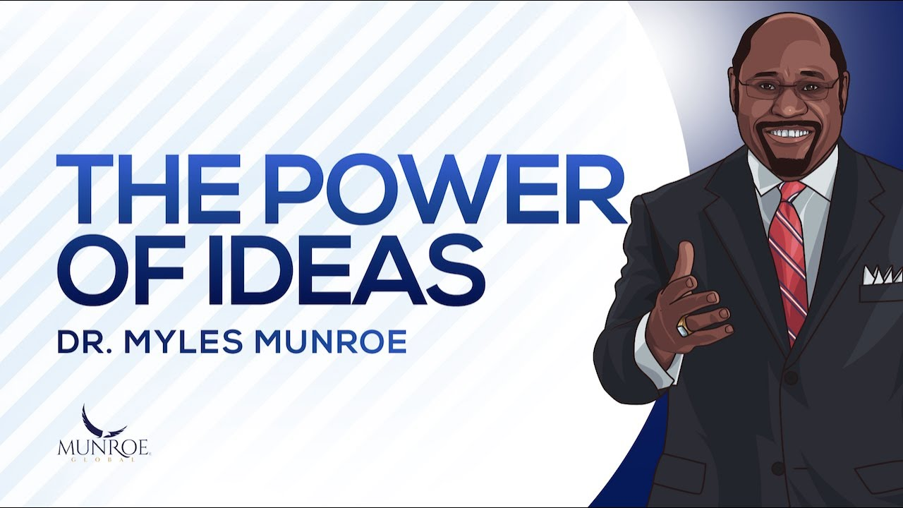 The Power of Ideas   Dr. Myles Munroe