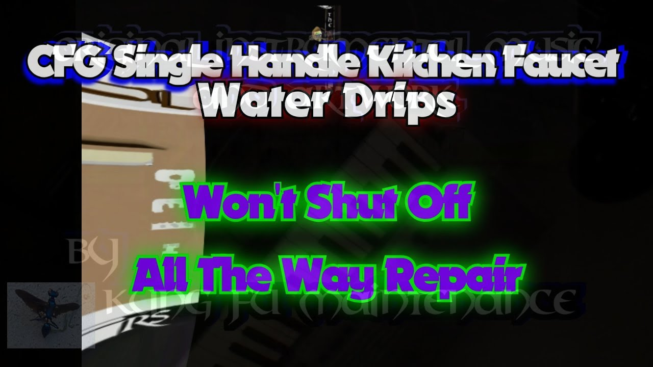 Cfg Single Handle Faucet Water Drips Won T Shut Off All