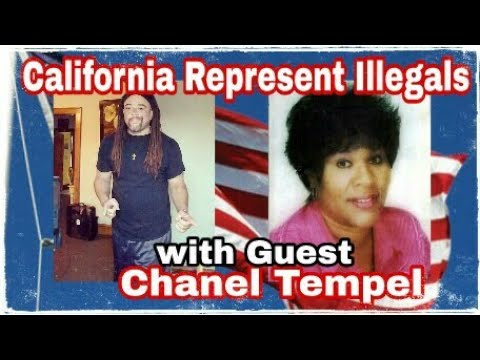 California Represent Illegals  (with Guest) Chanel Tempel