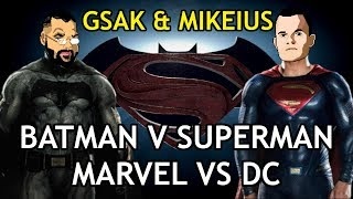 BATMAN V SUPERMAN/MARVEL VS DC | GSAK & MIKEIUS