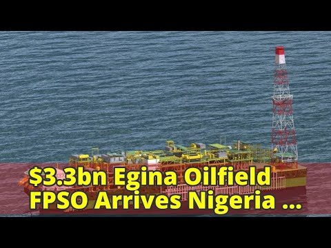 $3.3bn Egina Oilfield FPSO Arrives Nigeria Tuesday