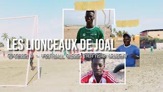 Les Lionceaux de Joal - Football Globe Trotters Academy - Épisode 5