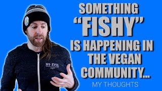 Ex Vegan Youtubers (SOMETHING FISHY) My Thoughts