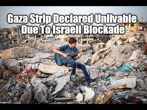 Gaza Strip Declared Unlivable Due To Israeli Blockade
