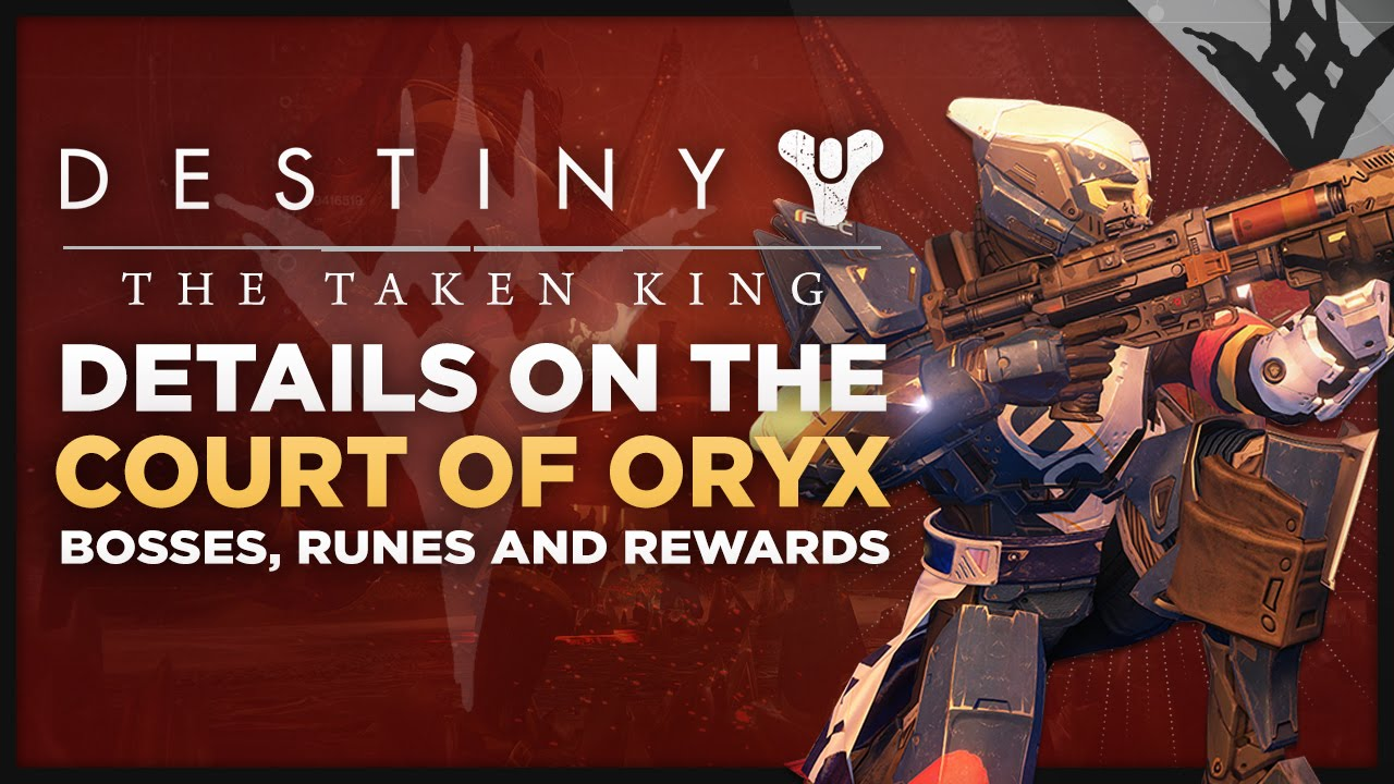 Destiny the taken king court of oryx details bosses runes and