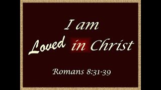 April 8, 2018 I Am Loved in Christ