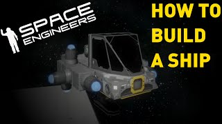 Space Engineers - How To Build A Ship [TUTORIAL]