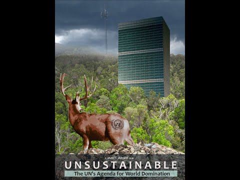 UNSUSTAINABLE - The UN's Agenda for World Domination (Full Movie)