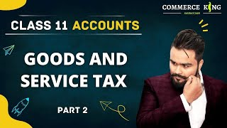 🔴 Accounting of Goods and Services tax | GST | class 11 | Accounts | video 24