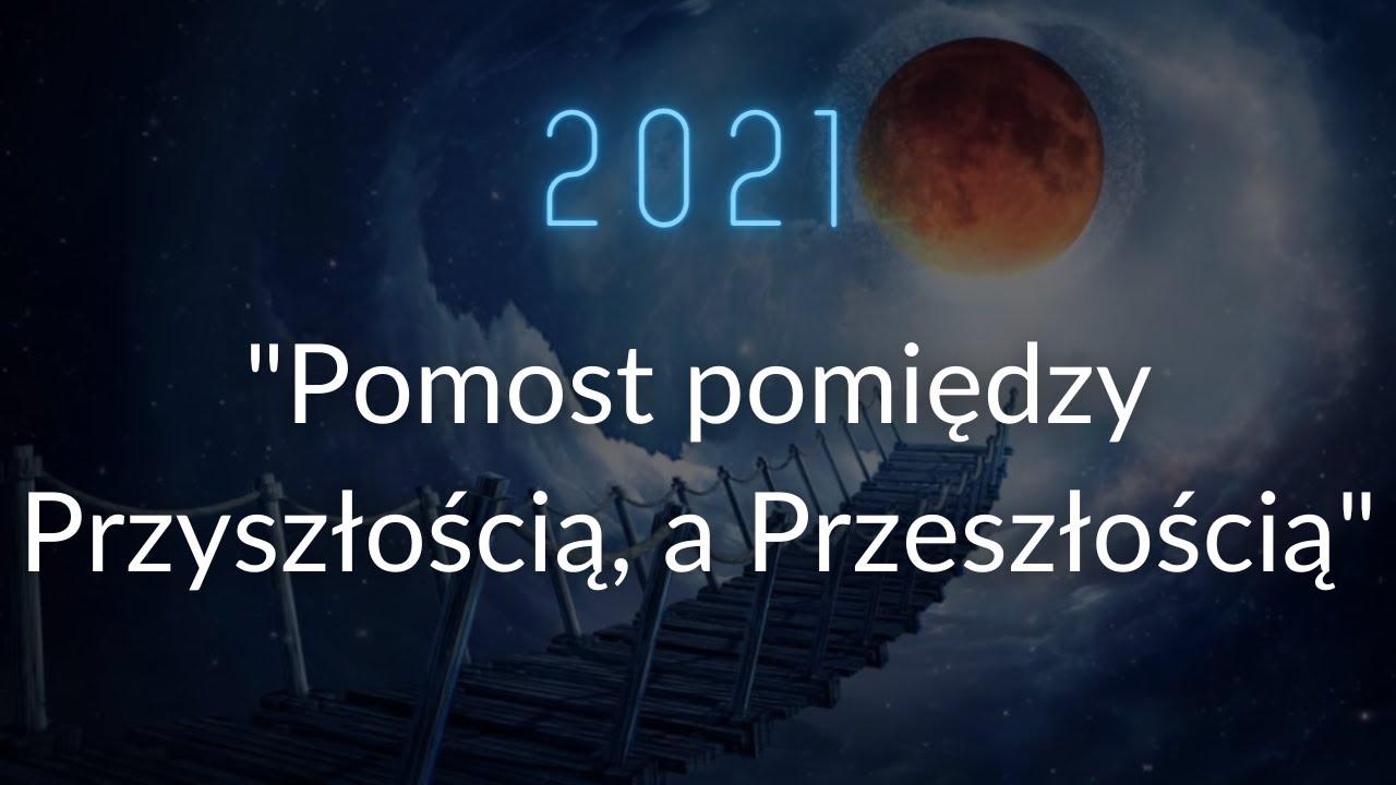 Rok 2021 cz.1 : Pomost pomiędzy Przyszłością, a Przeszłością.