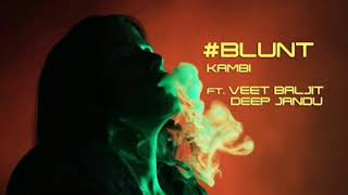 Blunt - KAMBI ft. Veet Baljit || Deep Jandu || Avex - Desi Swag Records || by its best