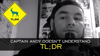 TL;DR - Captain Andy Doesn't Understand TL;DR