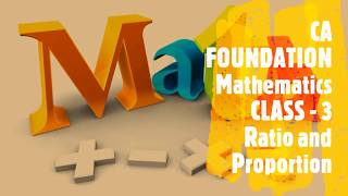 CA FOUNDATION - Business Mathematics and LR & Statistics - Chapter 1 Ratio and Proportion Class 3