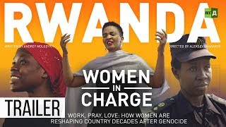 Rwanda. Women in Charge: Women are reshaping country decades after genocide (Premiere) Trailer 07/11