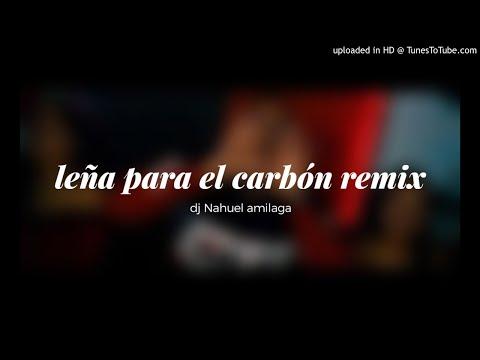 LEÑA PARA EL CARBON REMIX ✘ DJ NAHUEL AMILAGA 2019