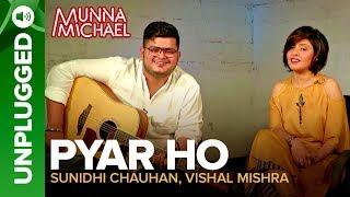 Pyar Ho UNPLUGGED | Sunidhi Chauhan & Vishal Mishra | Munna Michael
