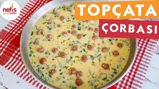 Topçata Çorba - Çorba Tarifleri - Nefis Yemek Tarifleri