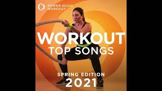 Workout Top Songs 2021 - Spring Edition (130 BPM) by Power Music Workout