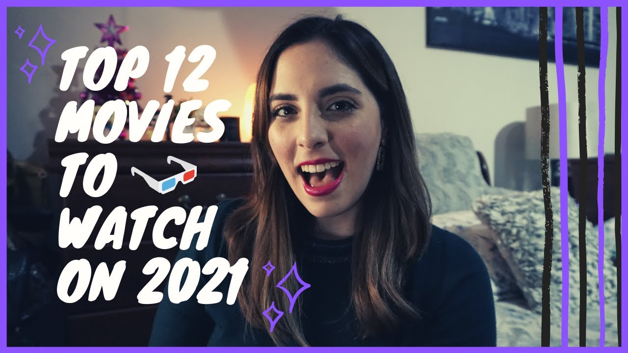 TOP 12 MOVIES TO WATCH ON 2021!