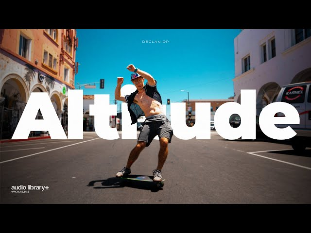 Altitude - Declan DP [Audio Library Release] · Free Copyright-safe Music
