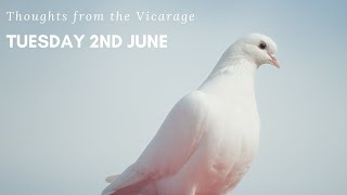 Thoughts from the Vicarage - Tuesday 2nd June