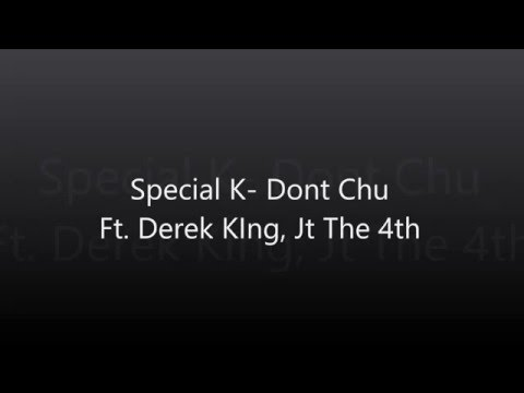 Special K- Dont Chu Lyrics Ft. Derek King, Jt The 4th