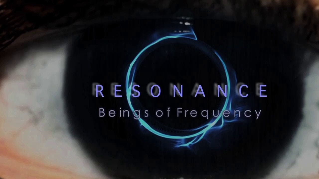 Resonance  Beings of Frequency ◦ A Must See Documentary
