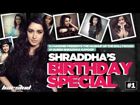 Shraddha Kapoor's Birthday 2017 Special || Mashup || DJ Harshid
