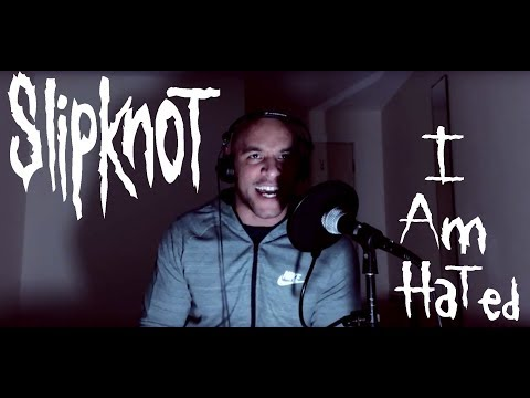 I Am Hated - Slipknot (Vocal Cover)