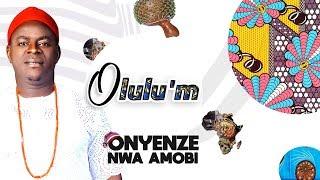 CHIEF ONYENZE NWA AMOBI NA OGIDI  - OLULU'M (NEW RELEASE) - Nigerian Highlife Music