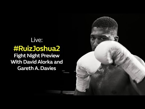 LIVE: Andy Ruiz v Anthony Joshua 2 Fight Preview | William Hill Boxing