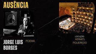 "Poesia ""Ausencia"" - Jorge Luis Borges"