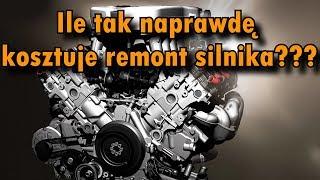 Ile tak naprawdę kosztuje remont silnika i DLACZEGO ???