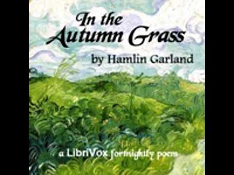 IN THE AUTUMN GRASS by Hamlin Garland FULL AUDIOBOOK   Best Audiobooks
