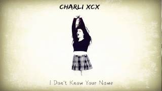Repeat youtube video Charli XCX - I Don't Know Your Name
