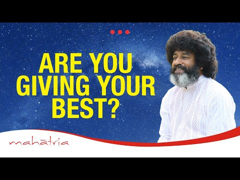 Are You Giving Your Best? - By Mahatria