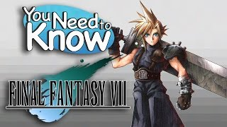 Final Fantasy 7 - You Need To Know