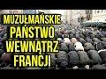 Francja ma plan na Muzułmańskie Państwo dla Uchodźców Wewnątrz Europy