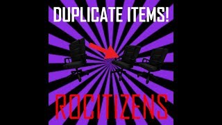 HOW TO DUPLICATE ANY ITEM IN ROCITIZENS! ROBLOX 2018
