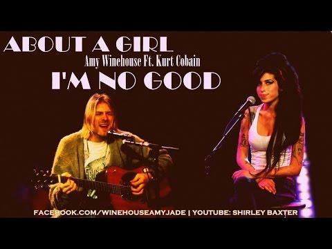 Amy Winehouse Ft. Kurt Cobain - ABOUT A GIRL I'M NO GOOD.