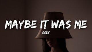 Sody - Maybe It Was Me (Lyrics)