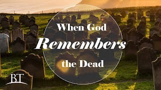 Beyond Today -- When God Remembers the Dead