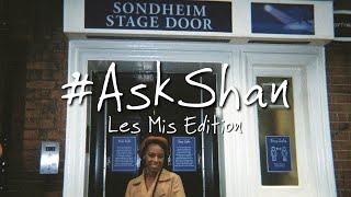 #AskShan | Les Mis Edition
