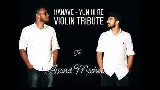 Kanave Kanave - Yun Hi Re - David - Violin Cover | Tribute to Anand Mathew